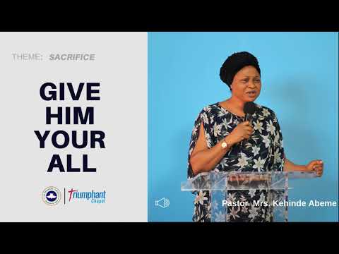 Give Him Your All - Pastor Mrs. Kehinde Abeme