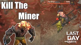 How to Kill the Miner- Last Day on Earth Sector 7 Boss