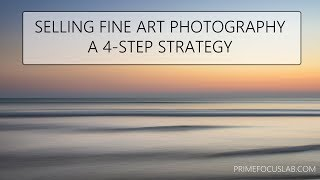 Selling Fine Art Photography: A 4 Step Strategy