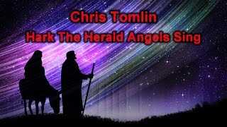 Hark! The Herald Angels Sing - Chris Tomlin (lyrics on screen) HD