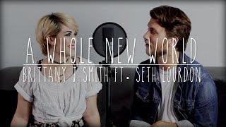 A Whole New World - Disney's Aladdin (Cover by Brittany J Smith ft. Seth Lourdon)
