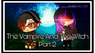 The Vampire And The Witch | Part 2 | GLMM ⚜️