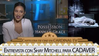 CADAVER / La posesión de Hannah Grace entrevista con SHAY MITCHELL
