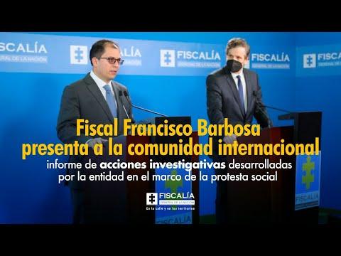 Fiscal Francisco Barbosa presenta informe de acciones investigativas en marco de protesta social