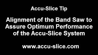 Alignment of the Band Saw to Assure Optimum Performance of the Accu-Slice System