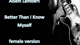 Adam Lambert-Better Than I Know Myself-female version