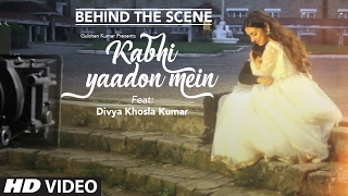 Kabhi Yaadon Mein (BEHIND THE SCENE) Divya Khosla Kumar | Arijit Singh, Palak Muchhal | T-Series