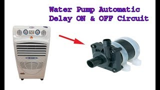 DC water pump automatic delay ON OFF circuit for water air cooler