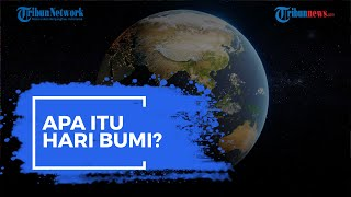 Apa Itu Hari Bumi Sedunia? Sejarah dan Asal Usul Terbentuknya Earth Day