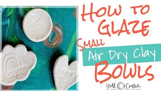 How To Glaze Air Dry Clay Bowls