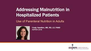 Addressing Malnutrition in Hospitalized Patients and the Use of Parenteral Nutrition in Adults