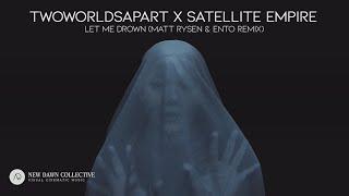 TwoWorldsApart X Satellite Empire   Let Me Drown (Matt Rysen & Ento Remix) [New Dawn Collective]