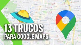 13 TRUCOS para sacarle el MÁXIMO PROVECHO a GOOGLE MAPS