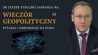 NA ŻYWO: Wieczór Geopolityczny #2 – dr Leszek Sykulski