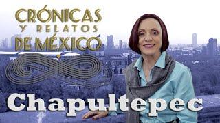 Crónicas y relatos de México - Chapultepec