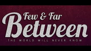 Few And Far Between: The World Will Never Know