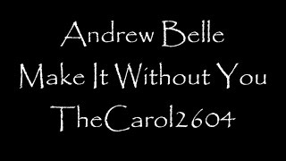 Andrew Belle - Make It Without You (lyrics)