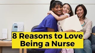View the video 8 Reasons to Love Being a Nurse