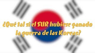 ¿Qué tal si el SUR hubiese ganado la guerra de las Coreas?