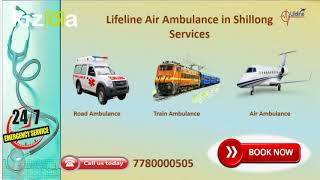 Book a Reliable Air Ambulance in Shillong by Lifeline Reasonably Affordable