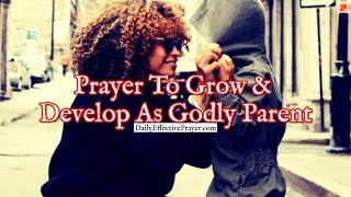 Prayer To Grow and Develop As a Godly Parent | Short Christian Prayers
