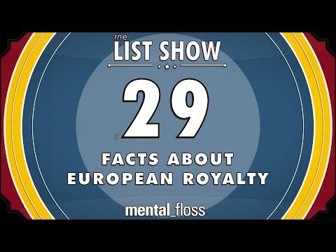 29 Facts about European Royalty – mental_floss List Show Ep. 520