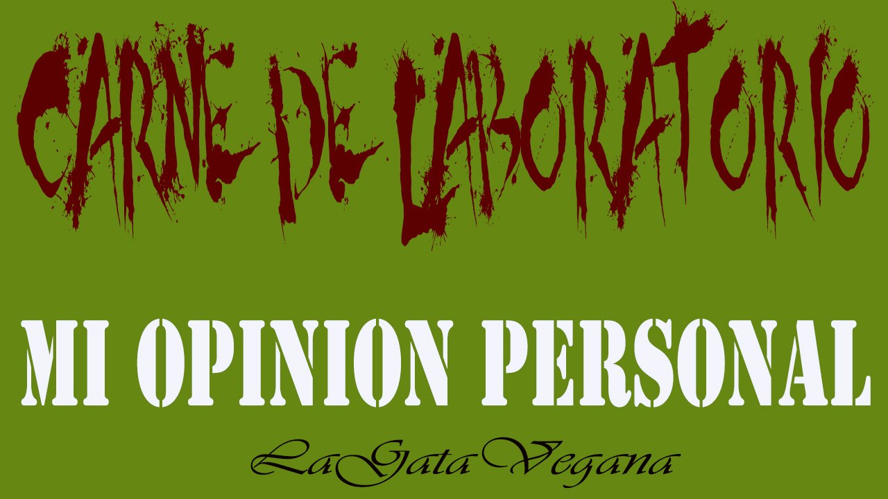 LA CARNE DE LABORATORIO / MI OPINIÓN PERSONAL DE LA CARNE CREADA EN LABORATORIOS