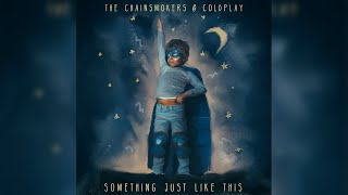 Video The Chainsmokers & Coldplay - Something Just Like This (Extended Radio Edit) MP3, 3GP, MP4, WEBM, AVI, FLV September 2019