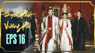 BẠCH PHÁT VƯƠNG PHI - TẬP 16 [FULL HD] | Phim Cổ Trang Hay Nhất | Phim Mới 2019