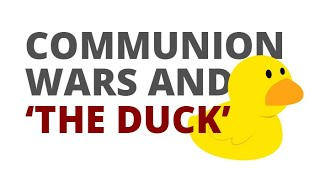 The Vortex — Communion Wars and 'the Duck'