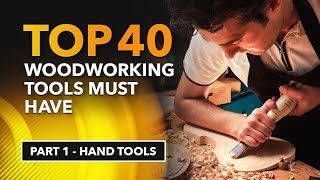 Top 40 Woodworking Tools Must Have [Part 1 – Hand Tools]