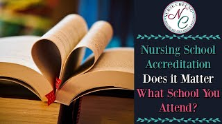 WHAT HAPPENS IF MY NURSING SCHOOL ISN'T ACCREDITED? WHY IS ACCREDITATION IMPORTANT?