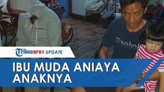 Viral Ibu Muda Tega Aniaya Anak Kandungnya, Ditangkap Polisi setelah Videonya Terunggah di Sosmed