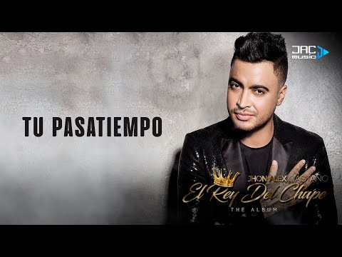 Tu Pasatiempo (Letra) - Jhon Alex Castaño  (Video)