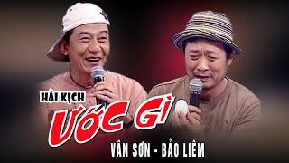 Hài Kịch Tuyển Chọn - Ước Gì - Vân Sơn, Bảo Liêm - Vân Sơn 36 | Những tiểu phẩm hài mới nhất