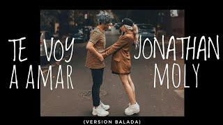 Te Voy a Amar  ^Letra^  Jonathan Moly Version Balada
