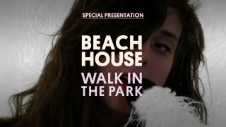 Beach House - Walk in the Park - Special Presentation