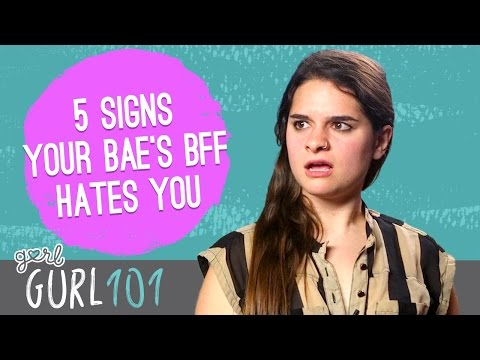 Gurl 101 – 5 Signs Your Bae's Best Friend Hates You