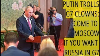 Putin To G7: Welcome To Russia For The Next G7 Summit!