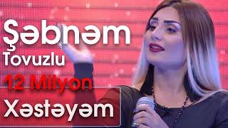 Şəbnəm Tovuzlu - Xəstəyəm (Ən yaxşısı)