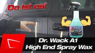 Da ist es! Dr.Wack A1 High End Spray Wax Lackversiegelung im Test