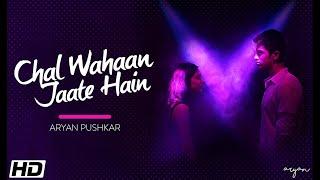 Chal Wahan Jaate Hain(Arijit Singh)-Cover by Aryan Pushkar || Full Music Video || VIT University