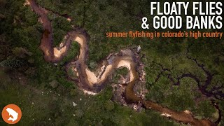 Floaty Flies & Good Banks - Summer Fly Fishing In Colorados High Country With Tanner Smith