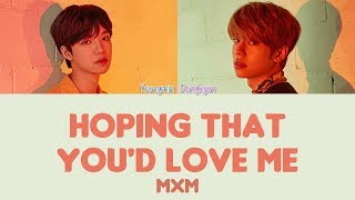 MXM - Hoping that you'd love