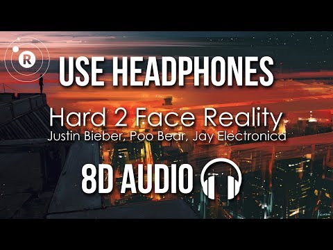Justin Bieber, Poo Bear, Jay Electronica - Hard 2 Face Reality (8D AUDIO)