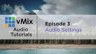 vMix Audio Tutorial 3- Going through the Audio Settings
