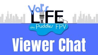 Puddles fpv and Furball fpv Viewer Chat with our friend GeeksVana