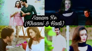 Khaani & Mir Hadi VM || Sanam Re ~ Arijit Singh || Sana Javed & Feroze Khan