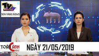 Tin tức 24h hôm nay – Tin nóng ANTT mới nhất   Toàn cảnh 24h ngày 21/05/2019