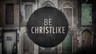 Be Christlike